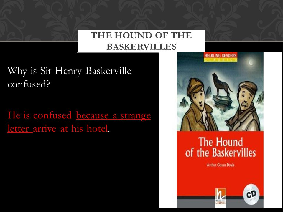 THE HOUND OF THE BASKERVILLES Why is Sir Henry Baskerville confused.