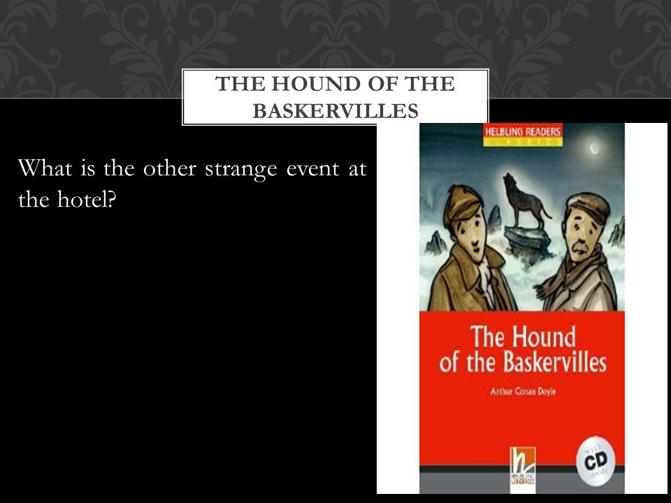THE HOUND OF THE BASKERVILLES What is the other strange event at the hotel