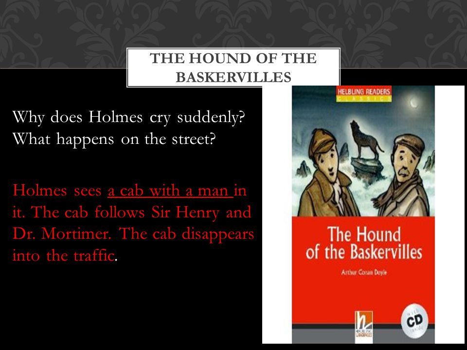 THE HOUND OF THE BASKERVILLES Why does Holmes cry suddenly.