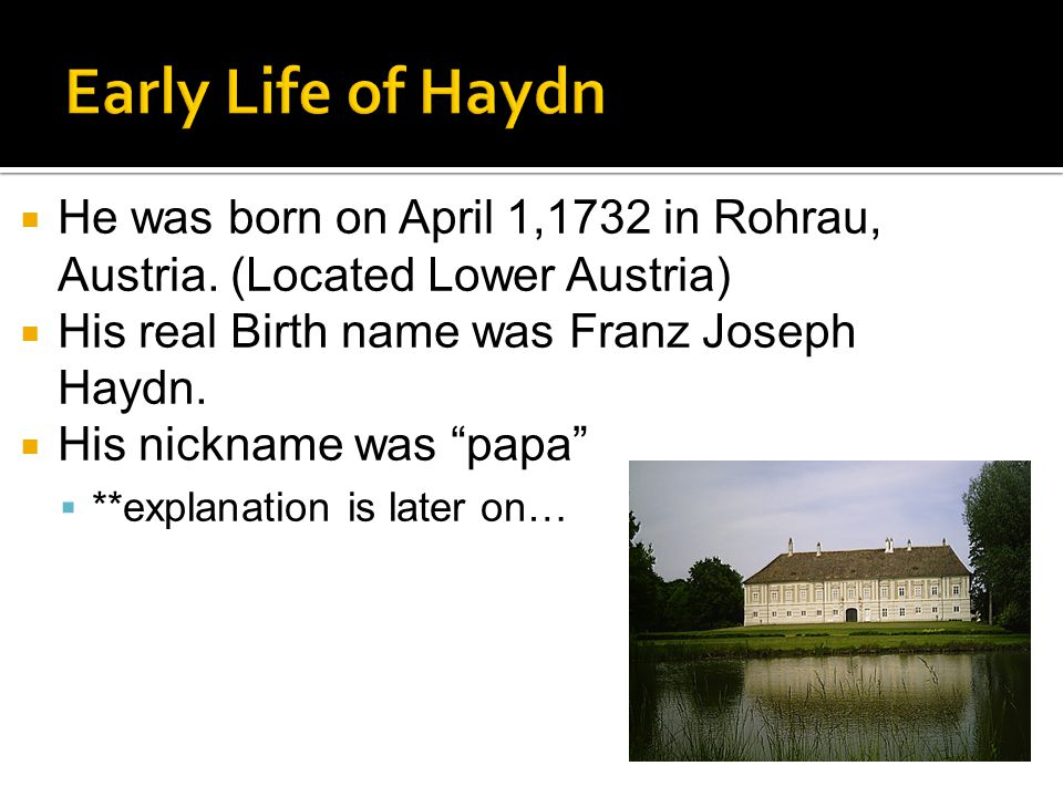  He was born on April 1,1732 in Rohrau, Austria.