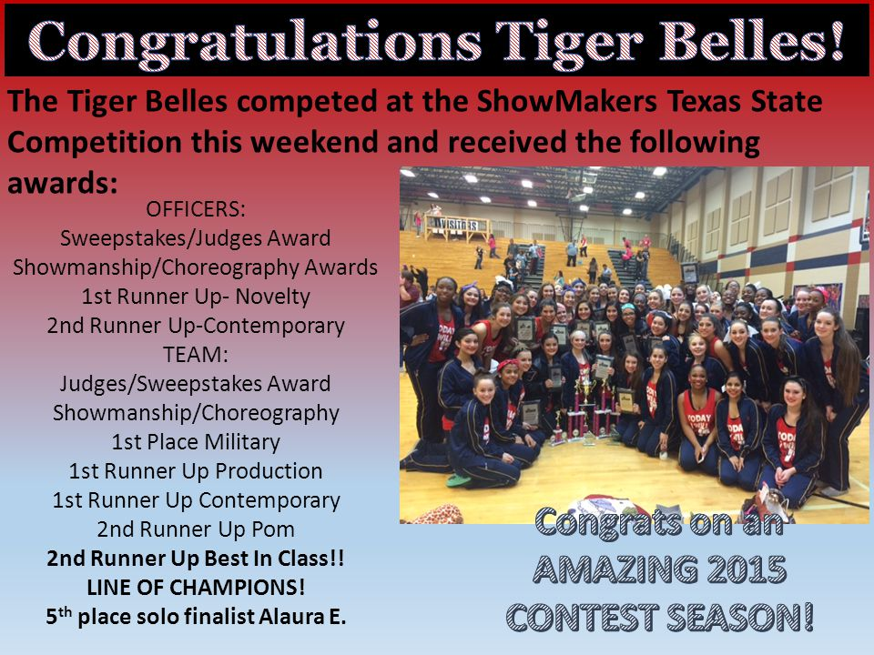The Tiger Belles competed at the ShowMakers Texas State Competition this weekend and received the following awards: OFFICERS: Sweepstakes/Judges Award Showmanship/Choreography Awards 1st Runner Up- Novelty 2nd Runner Up-Contemporary TEAM: Judges/Sweepstakes Award Showmanship/Choreography 1st Place Military 1st Runner Up Production 1st Runner Up Contemporary 2nd Runner Up Pom 2nd Runner Up Best In Class!.