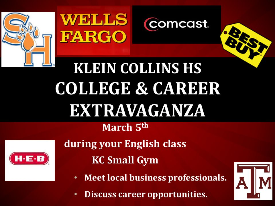 March 5 th during your English class KC Small Gym Meet local business professionals. Discuss career opportunities. KLEIN COLLINS HS COLLEGE & CAREER E