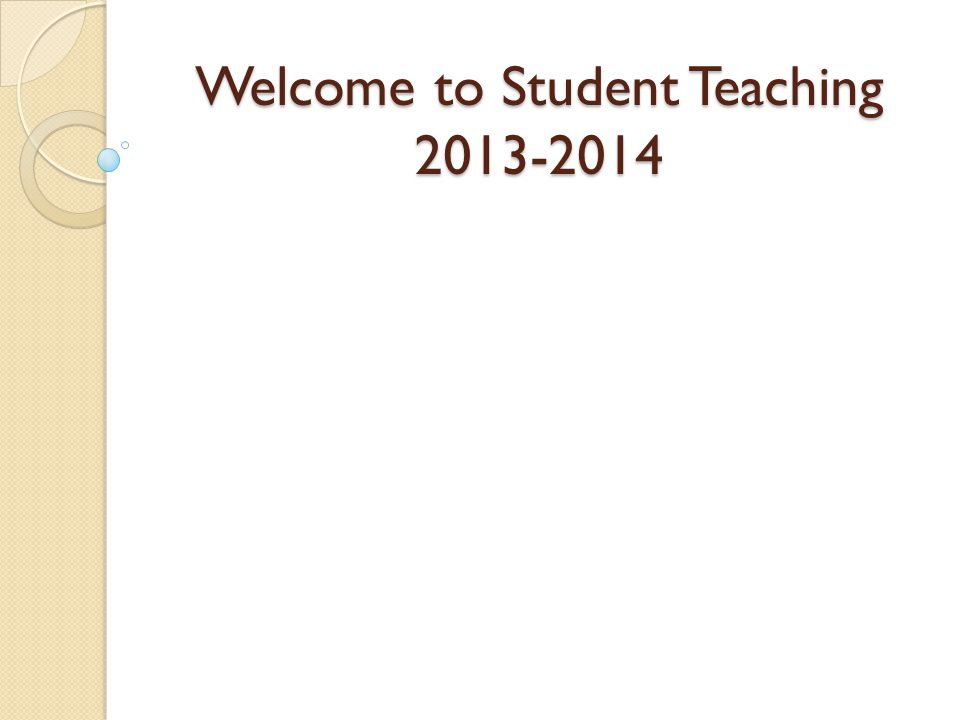 Welcome to Student Teaching 2013-2014