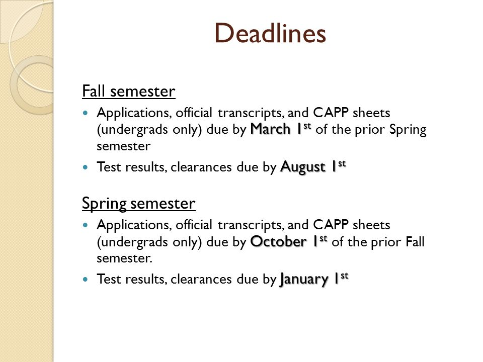 Deadlines Fall semester March 1 st Applications, official transcripts, and CAPP sheets (undergrads only) due by March 1 st of the prior Spring semeste