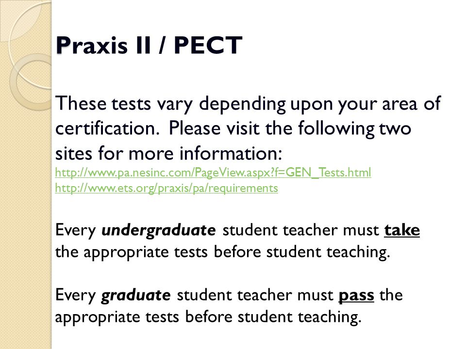P Praxis II / PECT These tests vary depending upon your area of certification. Please visit the following two sites for more information: http://www.p