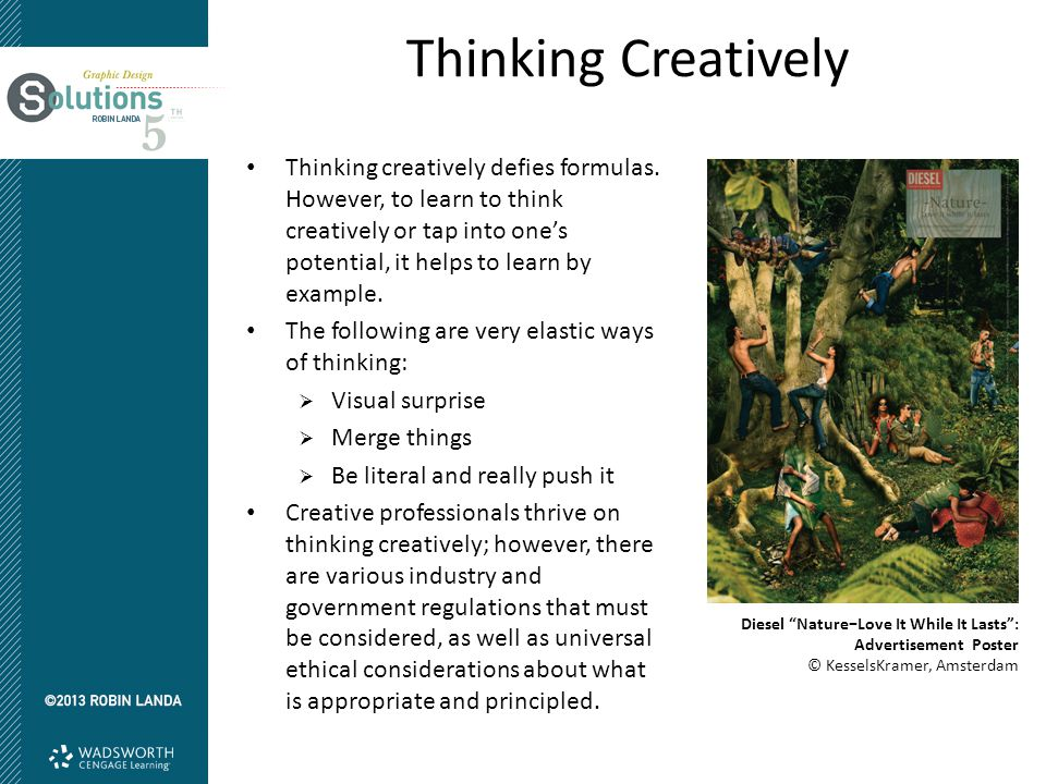 Thinking Creatively Thinking creatively defies formulas. However, to learn to think creatively or tap into one's potential, it helps to learn by examp