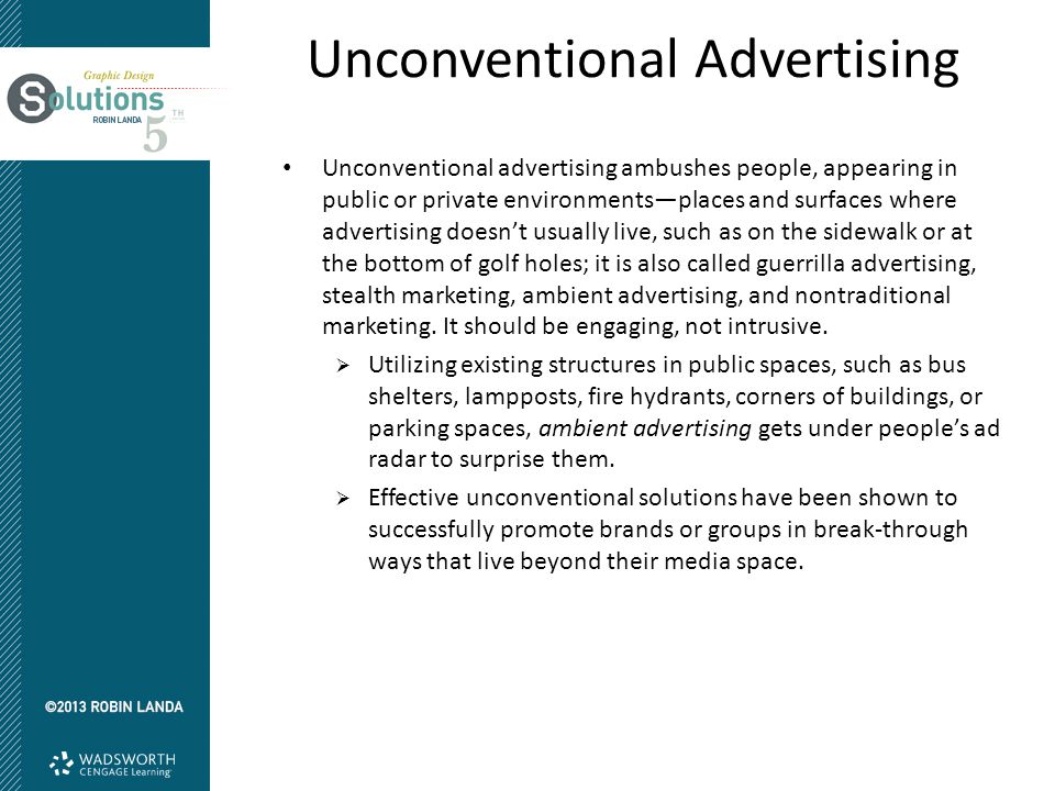 Unconventional Advertising Unconventional advertising ambushes people, appearing in public or private environments—places and surfaces where advertisi