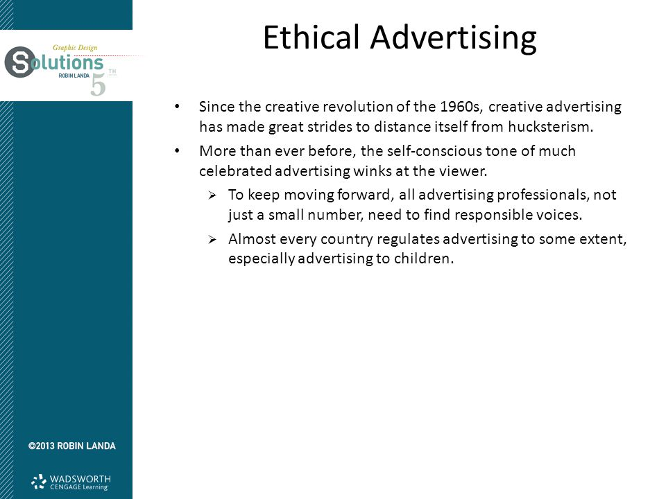 Ethical Advertising Since the creative revolution of the 1960s, creative advertising has made great strides to distance itself from hucksterism. More