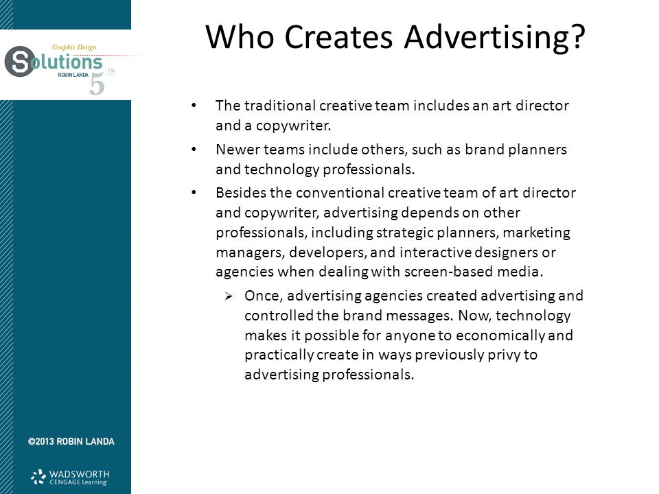 Who Creates Advertising? The traditional creative team includes an art director and a copywriter. Newer teams include others, such as brand planners a
