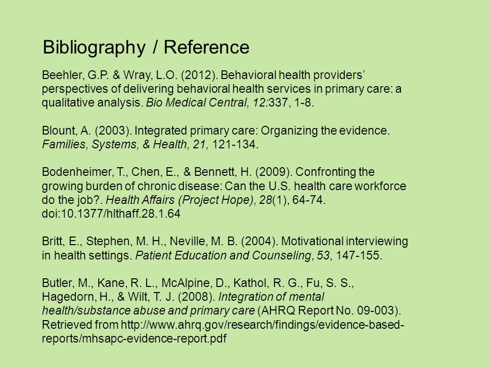 Bibliography / Reference Beehler, G.P. & Wray, L.O. (2012). Behavioral health providers' perspectives of delivering behavioral health services in prim