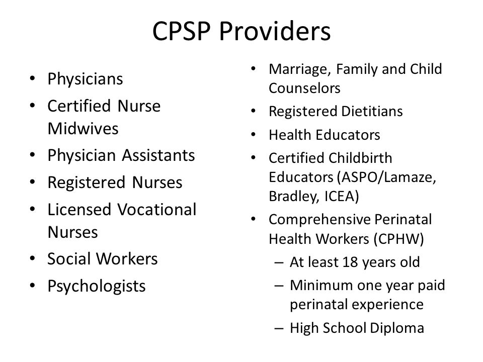 CPSP Providers Physicians Certified Nurse Midwives Physician Assistants Registered Nurses Licensed Vocational Nurses Social Workers Psychologists Marr