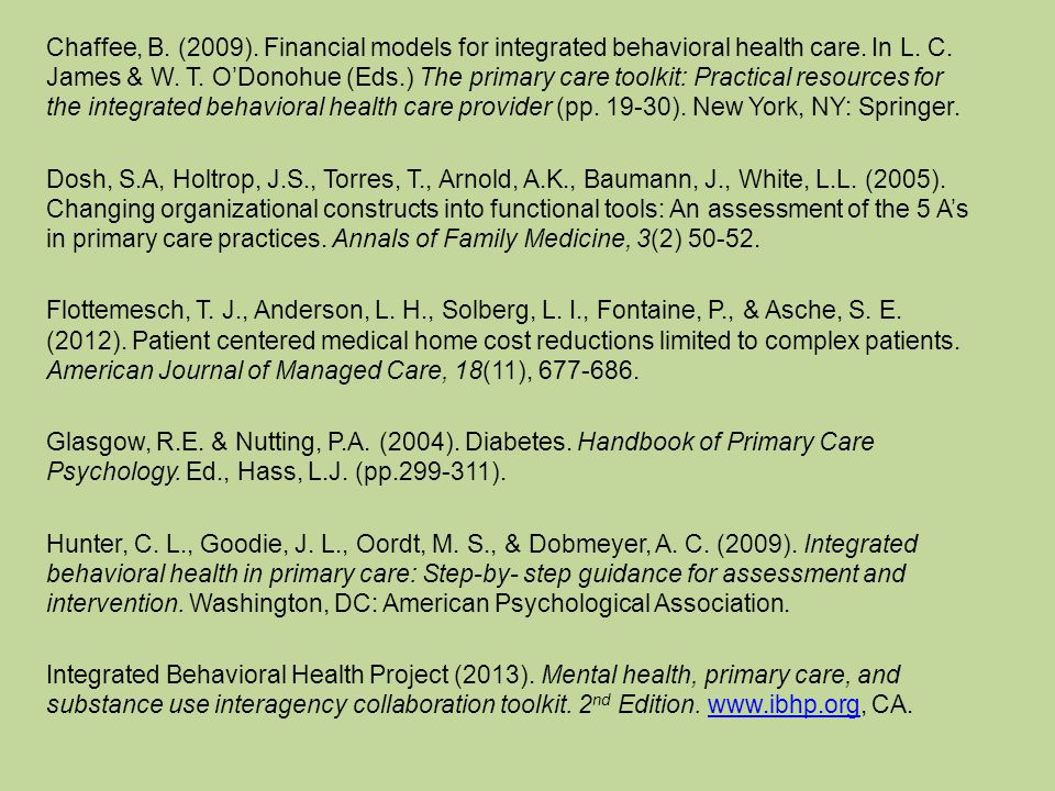 Chaffee, B. (2009). Financial models for integrated behavioral health care. In L. C. James & W. T. O'Donohue (Eds.) The primary care toolkit: Practica