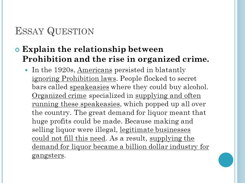 E SSAY Q UESTION Explain the relationship between Prohibition and the rise in organized crime.