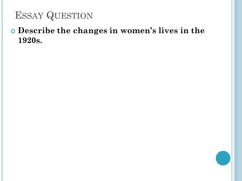 E SSAY Q UESTION Describe the changes in women's lives in the 1920s.
