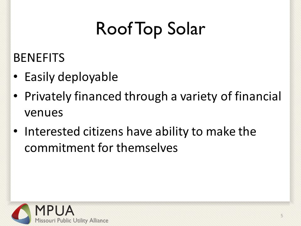 Roof Top Solar BENEFITS Easily deployable Privately financed through a variety of financial venues Interested citizens have ability to make the commitment for themselves 5