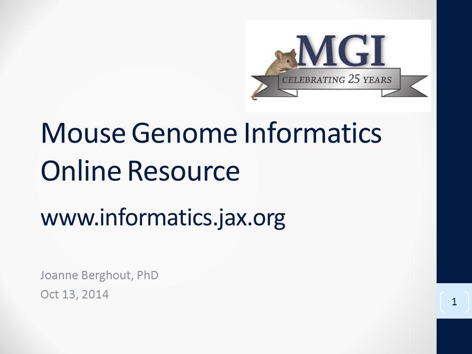 Mouse Genome Informatics Online Resource www.informatics.jax.org Joanne Berghout, PhD Oct 13, 2014 1