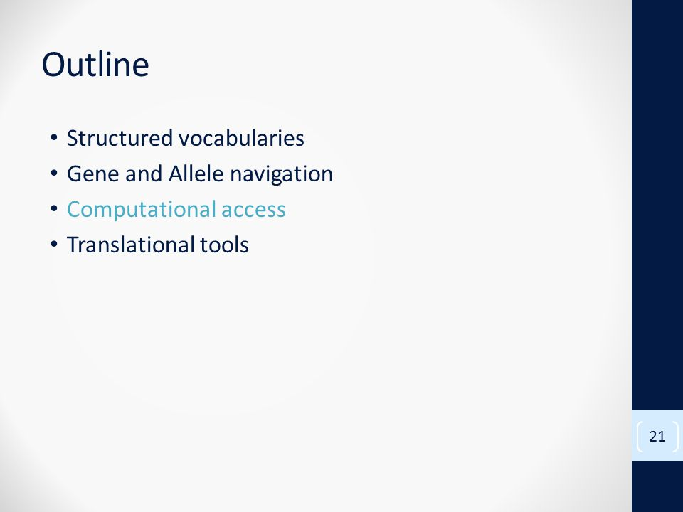 Outline Structured vocabularies Gene and Allele navigation Computational access Translational tools 21