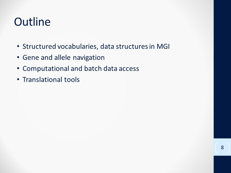 Outline Structured vocabularies, data structures in MGI Gene and allele navigation Computational and batch data access Translational tools 8