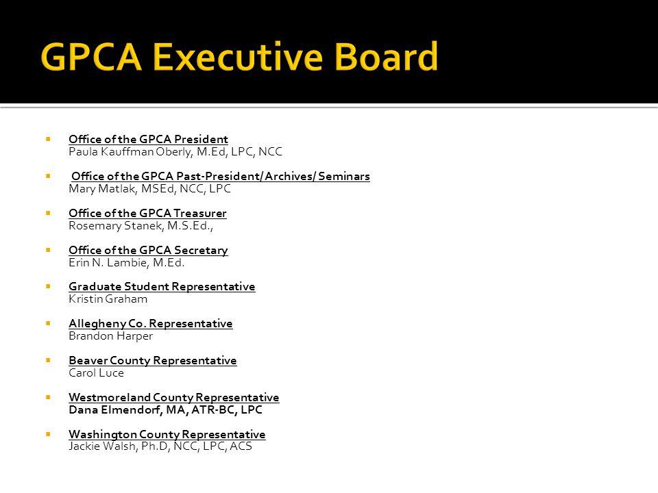  Office of the GPCA President Paula Kauffman Oberly, M.Ed, LPC, NCC  Office of the GPCA Past-President/ Archives/ Seminars Mary Matlak, MSEd, NCC, L