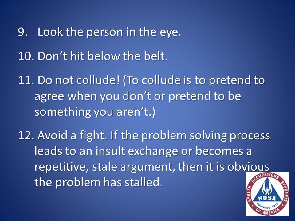 9. Look the person in the eye. 10. Don't hit below the belt.