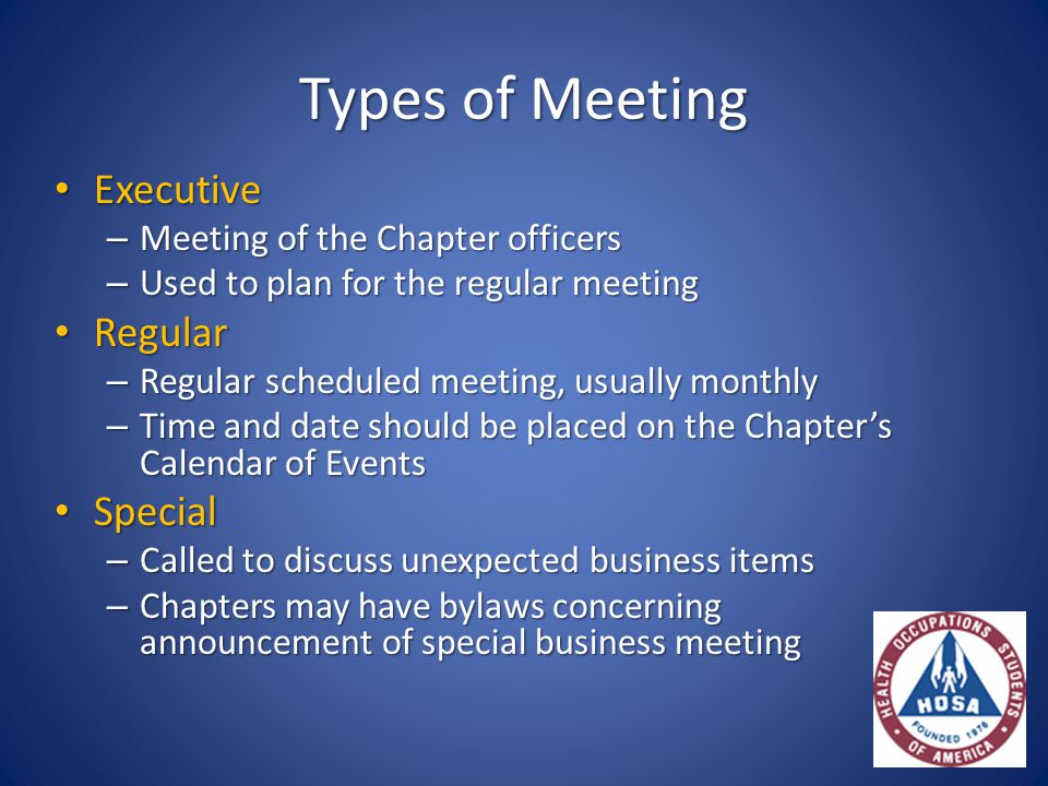 Types of Meeting Executive Executive – Meeting of the Chapter officers – Used to plan for the regular meeting Regular Regular – Regular scheduled meet