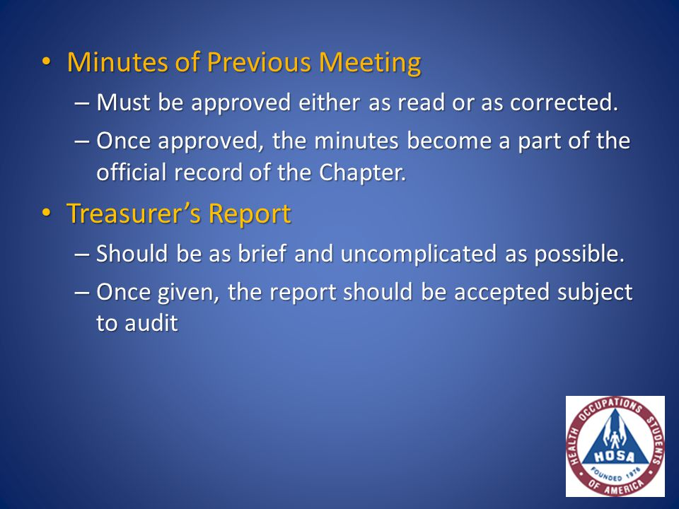 Minutes of Previous Meeting Minutes of Previous Meeting – Must be approved either as read or as corrected. – Once approved, the minutes become a part