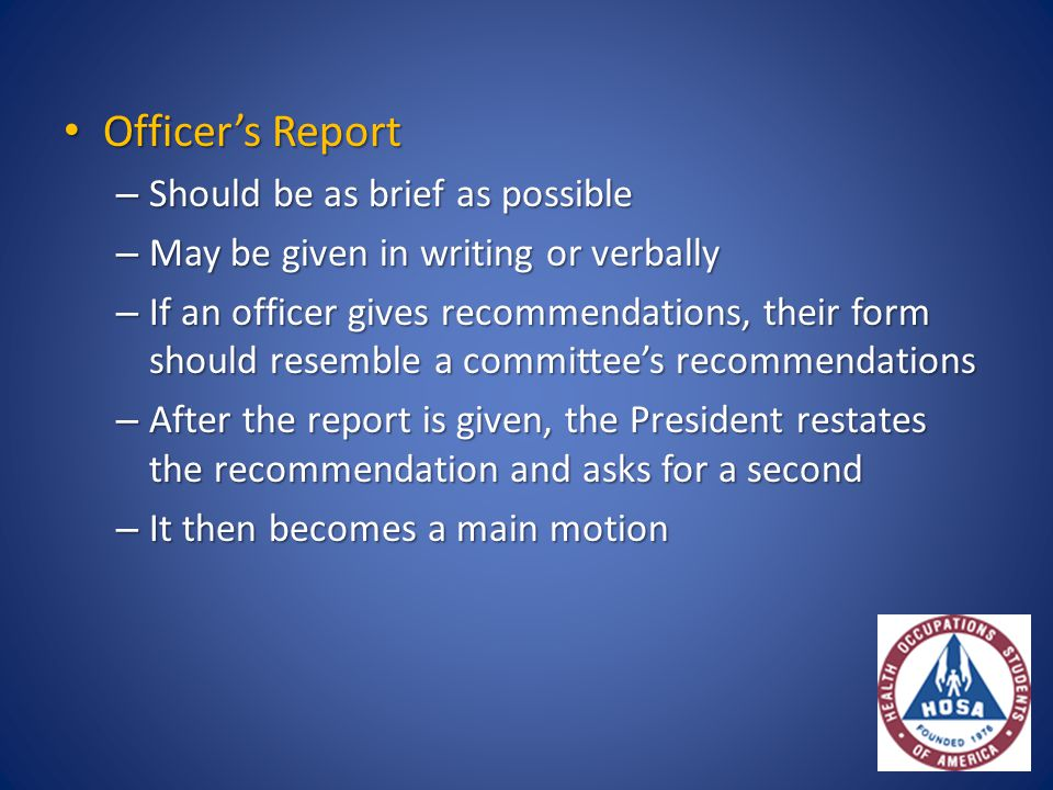 Officer's Report Officer's Report – Should be as brief as possible – May be given in writing or verbally – If an officer gives recommendations, their