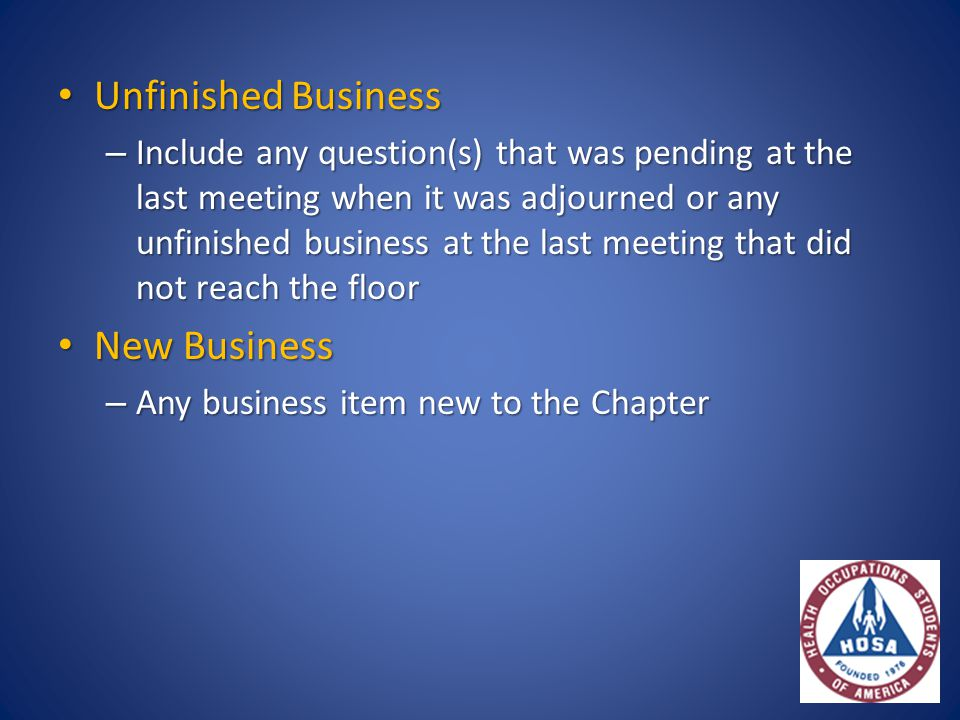 Unfinished Business Unfinished Business – Include any question(s) that was pending at the last meeting when it was adjourned or any unfinished busines