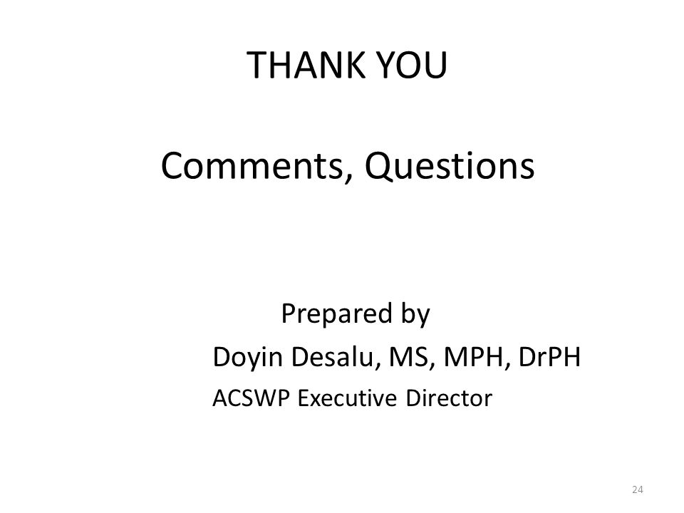 24 THANK YOU Comments, Questions Prepared by Doyin Desalu, MS, MPH, DrPH ACSWP Executive Director