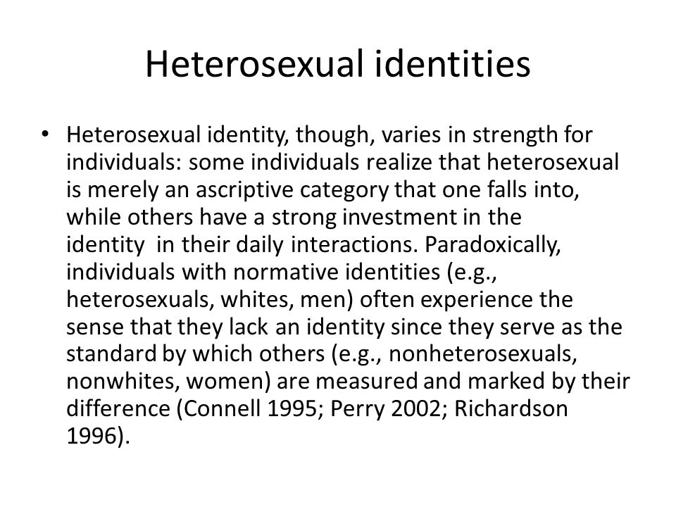 Queer Theory and Heterosexualities Queer theory makes clear the importance of focusing on the social construction of heterosexualities as not simply behaviors but as a set of identity practices in relation to nonheterosexualities.
