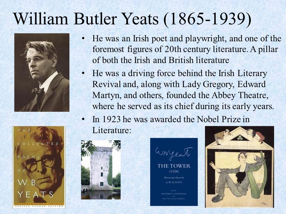William Butler Yeats (1865-1939) He was an Irish poet and playwright, and one of the foremost figures of 20th century literature. A pillar of both the