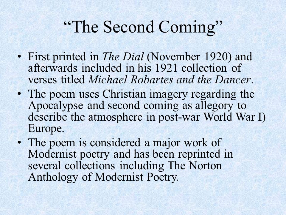 """The Second Coming"" First printed in The Dial (November 1920) and afterwards included in his 1921 collection of verses titled Michael Robartes and the"