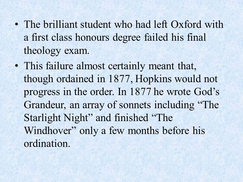 The brilliant student who had left Oxford with a first class honours degree failed his final theology exam. This failure almost certainly meant that,
