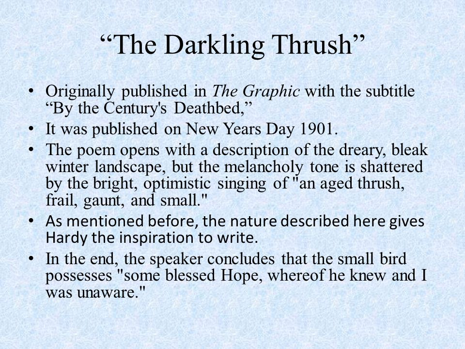 """The Darkling Thrush"" Originally published in The Graphic with the subtitle ""By the Century's Deathbed,"" It was published on New Years Day 1901. The p"