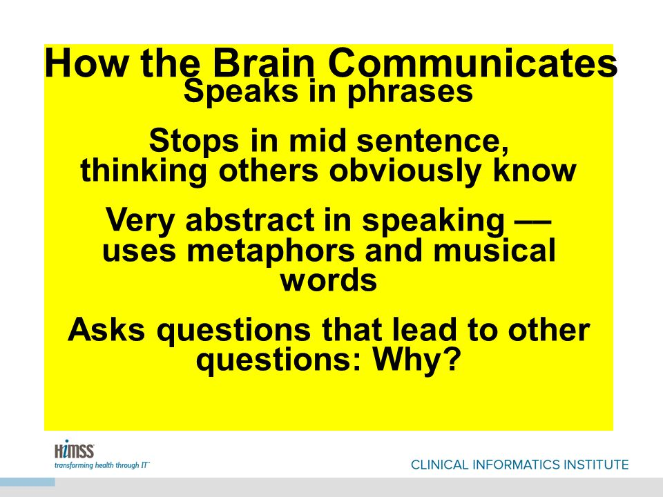 Speaks in phrases Stops in mid sentence, thinking others obviously know Very abstract in speaking –– uses metaphors and musical words Asks questions that lead to other questions: Why.