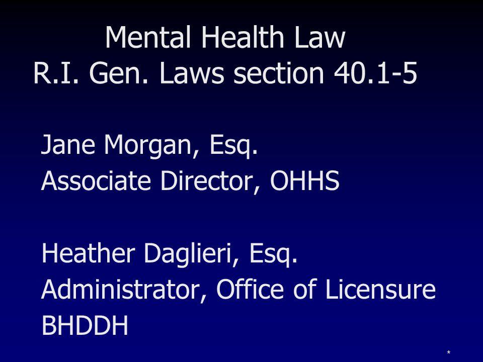 * Mental Health Law R.I. Gen. Laws section 40.1-5 Jane Morgan, Esq. Associate Director, OHHS Heather Daglieri, Esq. Administrator, Office of Licensure