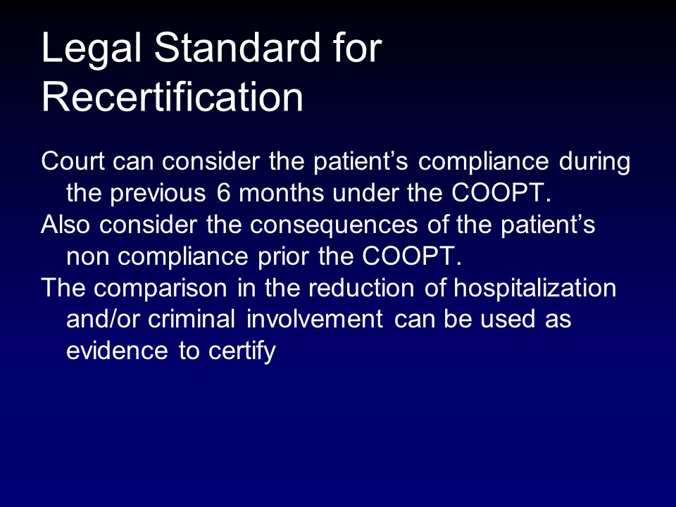 Legal Standard for Recertification Court can consider the patient's compliance during the previous 6 months under the COOPT.