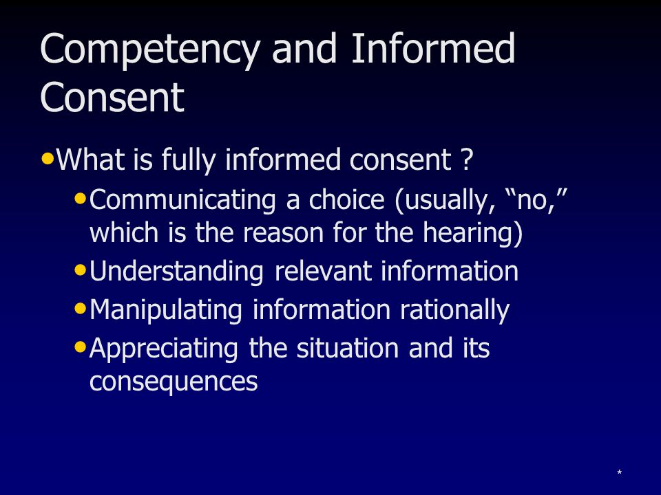 Competency and Informed Consent What is fully informed consent .