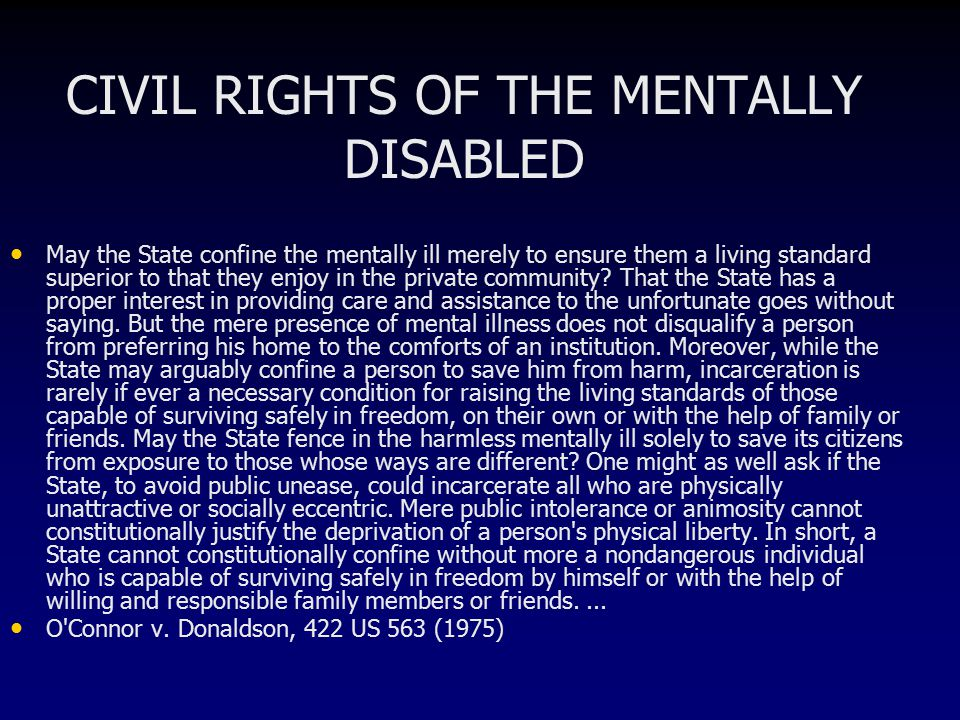 CIVIL RIGHTS OF THE MENTALLY DISABLED May the State confine the mentally ill merely to ensure them a living standard superior to that they enjoy in the private community.