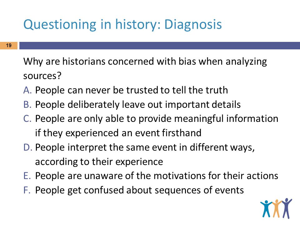 Questioning in history: Diagnosis Why are historians concerned with bias when analyzing sources.