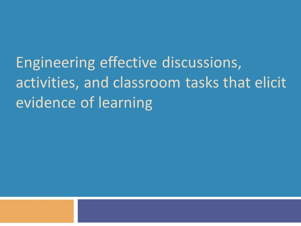Engineering effective discussions, activities, and classroom tasks that elicit evidence of learning