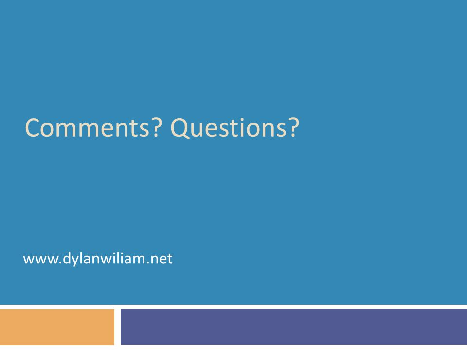 Comments? Questions? www.dylanwiliam.net