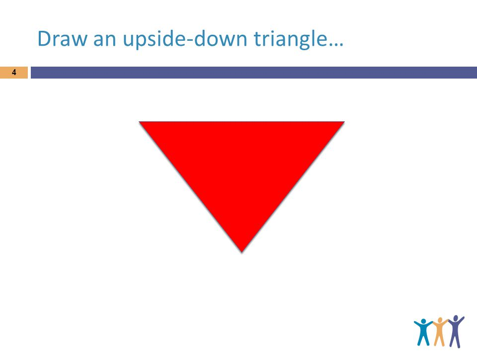 Draw an upside-down triangle… 4