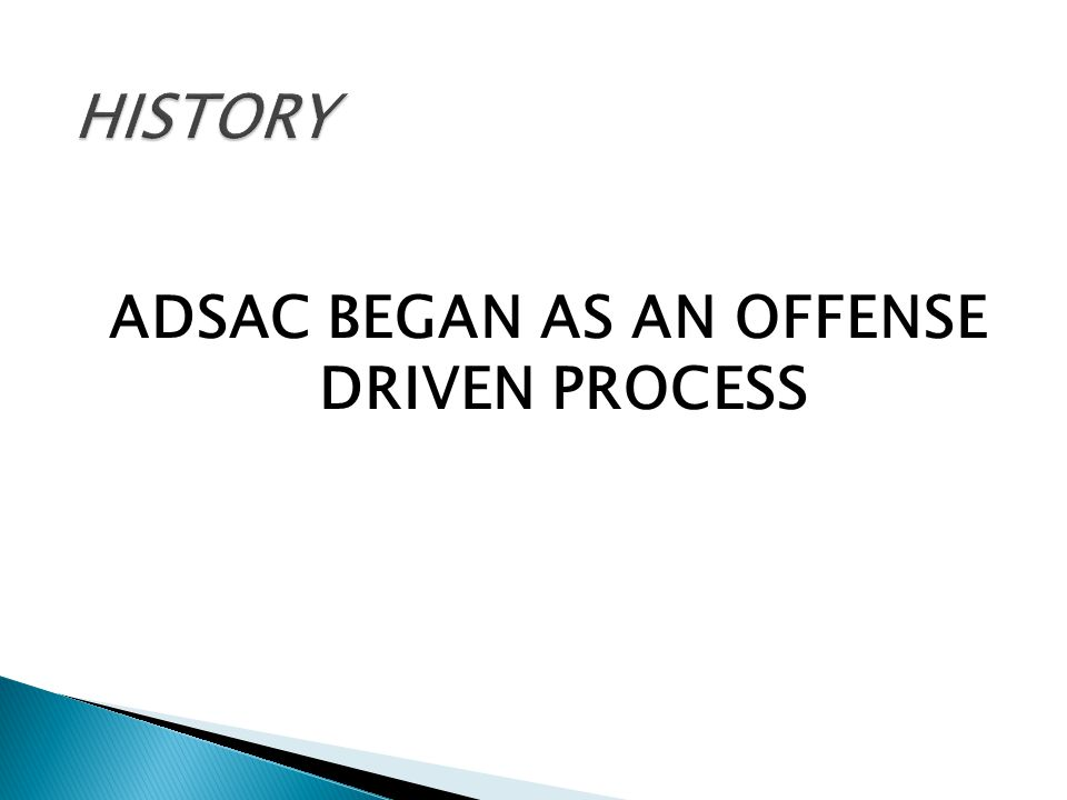 ADSAC BEGAN AS AN OFFENSE DRIVEN PROCESS