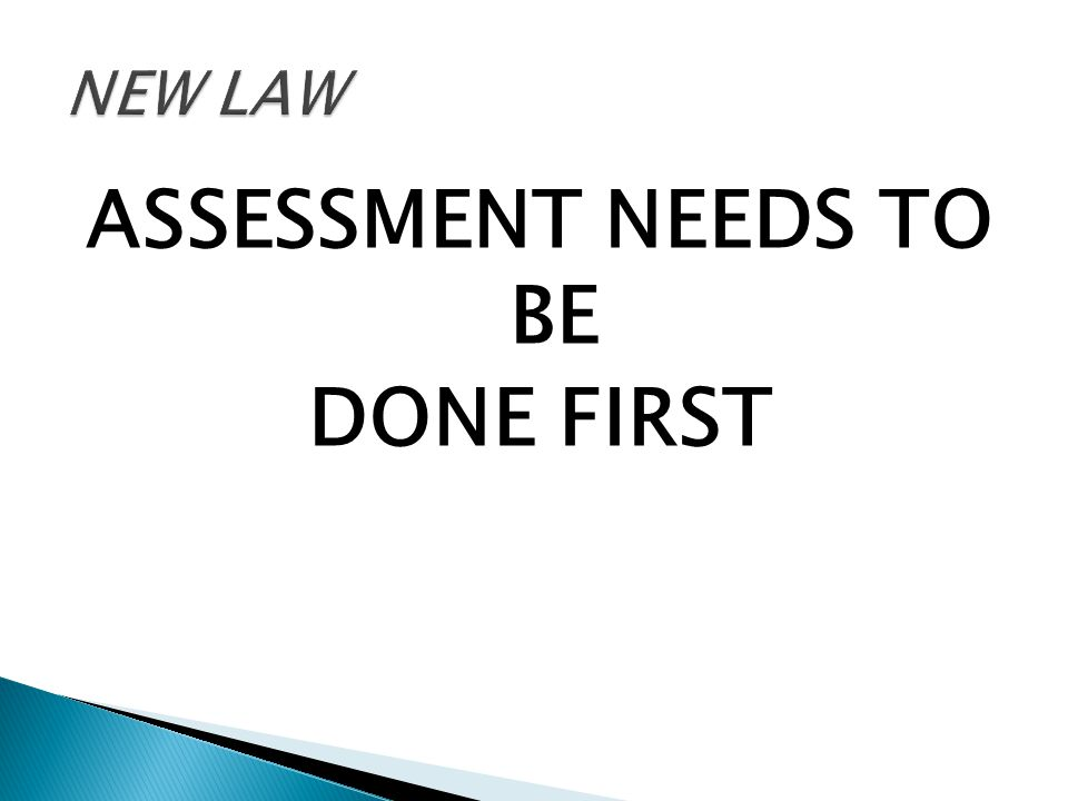 ASSESSMENT NEEDS TO BE DONE FIRST