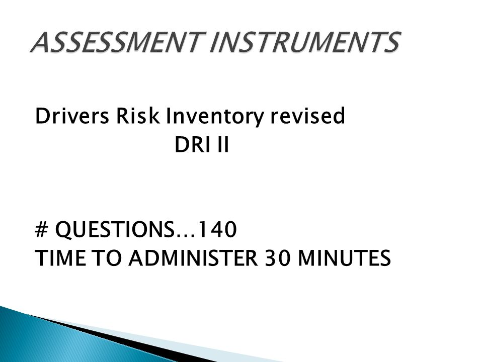 Drivers Risk Inventory revised DRI II # QUESTIONS…140 TIME TO ADMINISTER 30 MINUTES