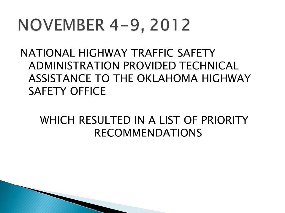NATIONAL HIGHWAY TRAFFIC SAFETY ADMINISTRATION PROVIDED TECHNICAL ASSISTANCE TO THE OKLAHOMA HIGHWAY SAFETY OFFICE WHICH RESULTED IN A LIST OF PRIORITY RECOMMENDATIONS