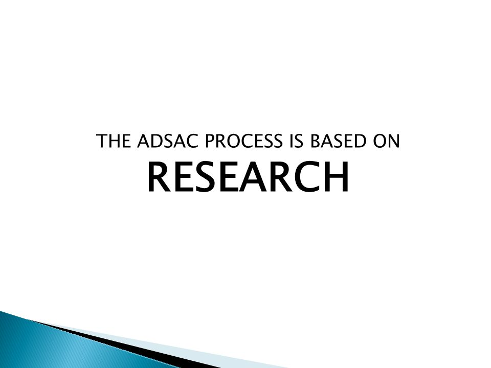 THE ADSAC PROCESS IS BASED ON RESEARCH