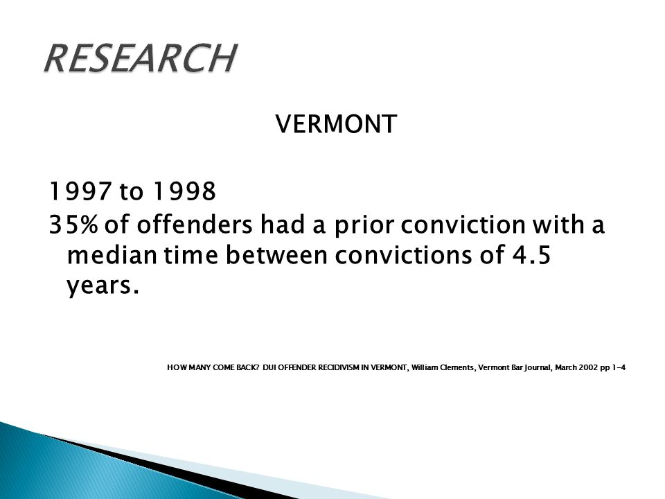 VERMONT 1997 to 1998 35% of offenders had a prior conviction with a median time between convictions of 4.5 years.