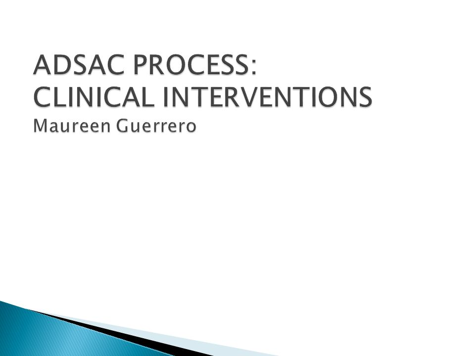 ADSAC PROCESS: CLINICAL INTERVENTIONS Maureen Guerrero